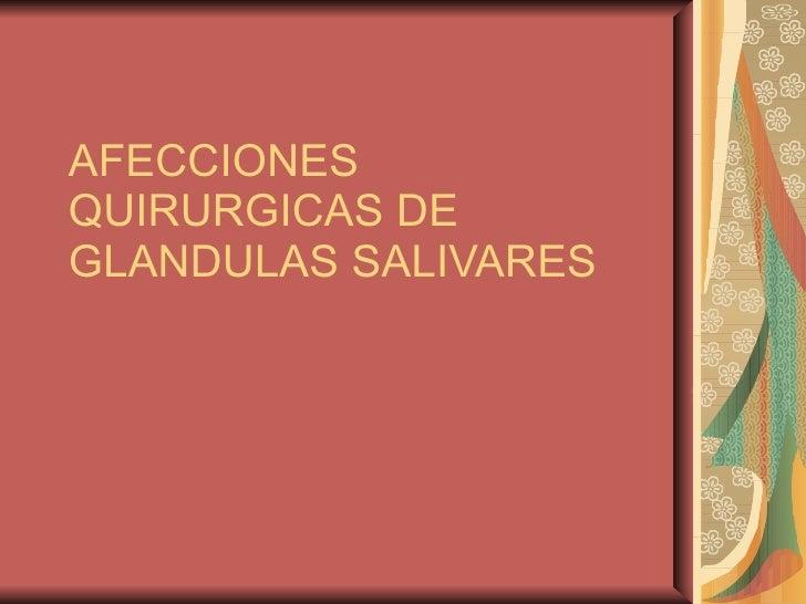 AFECCIONES QUIRURGICAS DE GLANDULAS SALIVARES
