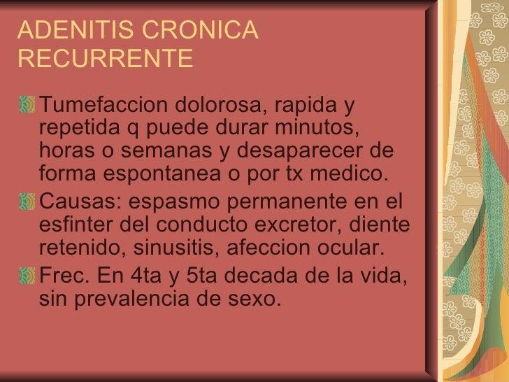 ADENITIS CRONICA RECURRENTE <ul><li>Tumefaccion dolorosa, rapida y repetida q puede durar minutos, horas o semanas y desap...