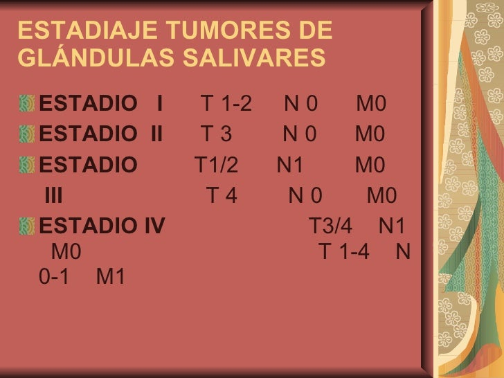 ESTADIAJE TUMORES DE GLÁNDULAS SALIVARES <ul><li>ESTADIO I   T 1-2 N 0    M0 </li></ul><ul><li>ESTADIO II ...