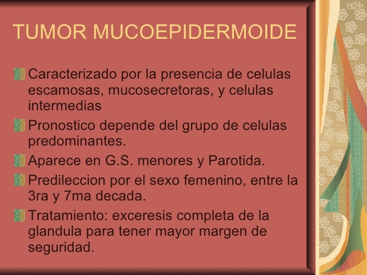 TUMOR MUCOEPIDERMOIDE <ul><li>Caracterizado por la presencia de celulas escamosas, mucosecretoras, y celulas intermedias <...