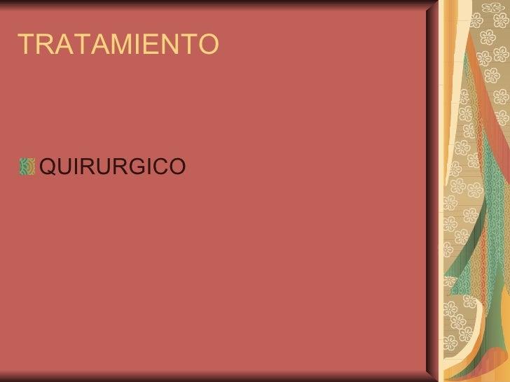 TRATAMIENTO <ul><li>QUIRURGICO </li></ul>