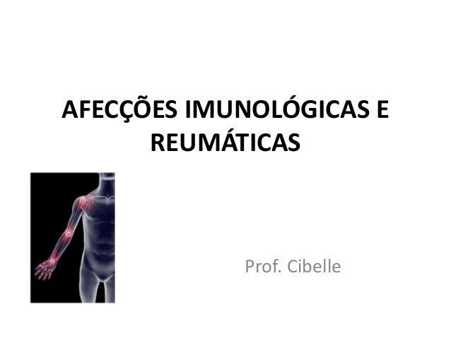 AFECÇÕES IMUNOLÓGICAS E      REUMÁTICAS            Prof. Cibelle