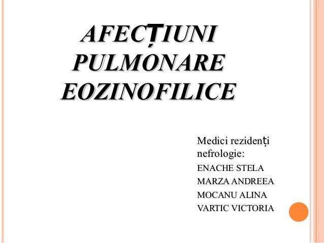 AFEC IUNIȚAFEC IUNIȚ PULMONAREPULMONARE EOZINOFILICEEOZINOFILICE Medici reziden ițMedici reziden iț nefrologienefrologie::...