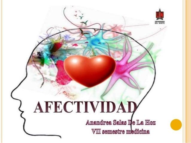  La afectividad o  procesos afectivos  son procesos  psicológicos que  resultan de la  correspondencia  entre las  necesi...
