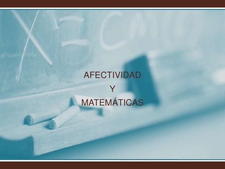 AFECTIVIDAD<br />Y<br />MATEMÁTICAS<br />