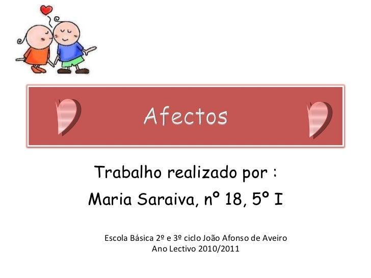 Trabalho realizado por : Maria Saraiva, nº 18, 5º I Escola Básica 2º e 3º ciclo João Afonso de Aveiro Ano Lectivo 2010/2011
