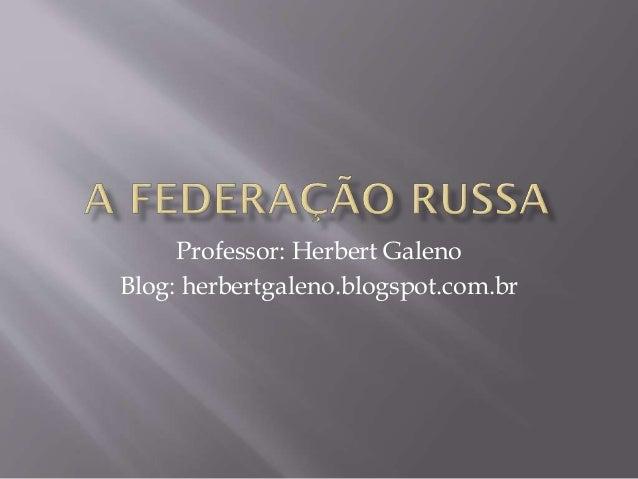 Professor: Herbert Galeno Blog: herbertgaleno.blogspot.com.br