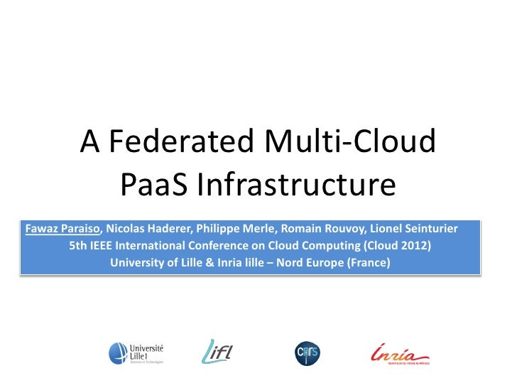 A Federated Multi-Cloud             PaaS InfrastructureFawaz Paraiso, Nicolas Haderer, Philippe Merle, Romain Rouvoy, Lion...