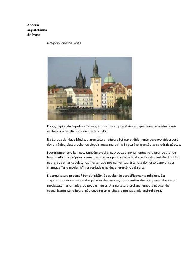 A feeria arquitetônica de Praga Gregorio Vivanco Lopes  Praga, capital da República Tcheca, é uma joia arquitetônica em qu...