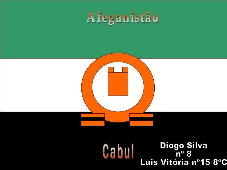 Afeganistão Cabul Diogo Silva nº 8  Luis Vitória nº15 8ºC