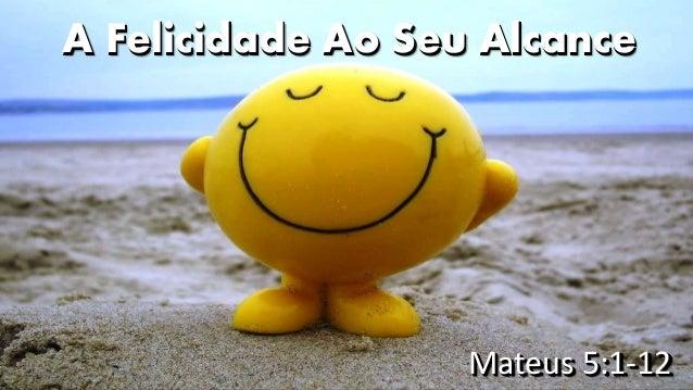 A Felicidade Ao Seu Alcance Mateus 5:1-12
