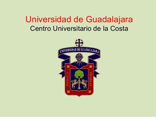 Universidad de Guadalajara Centro Universitario de la Costa