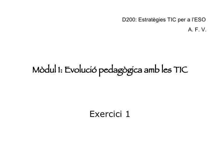 D200: Estratègies TIC per a l'ESO                                                  A. F. V.     Mòdul 1: Evolució pedagògi...