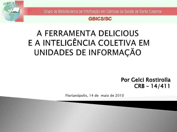 A FERRAMENTA DELICIOUSE A INTELIGÊNCIA COLETIVA EM UNIDADES DE INFORMAÇÃO <br />Por GelciRostirolla<br />CRB – 14/411<br ...