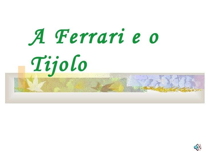 A Ferrari e o Tijolo