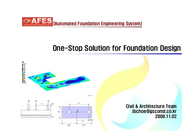 [Automated Foundation Engineering System]  One-Stop Solution for Foundation Design  Civil & Architecture Team Jbchoe@gscon...