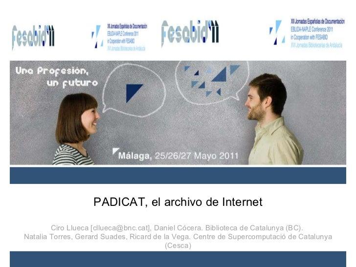 PADICAT, el archivo de Internet Ciro Llueca [cllueca@bnc.cat], Daniel Cócera. Biblioteca de Catalunya (BC).  Natalia Torre...