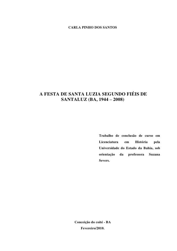 CARLA PINHO DOS SANTOSA FESTA DE SANTA LUZIA SEGUNDO FIÉIS DE        SANTALUZ (BA, 1944 – 2008)                           ...