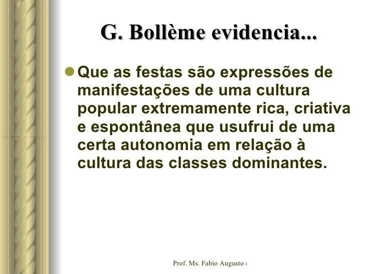 G. Bollème evidencia...  <ul><li>Que as festas são expressões de manifestações de uma cultura popular extremamente rica, c...