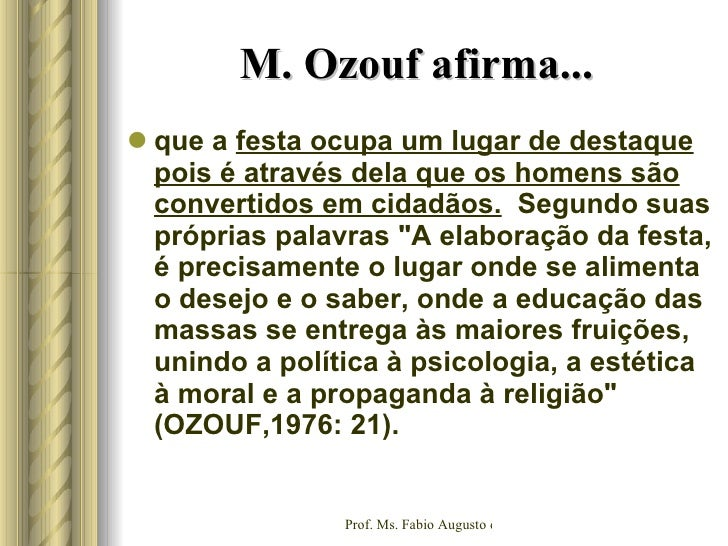 M. Ozouf afirma...   <ul><li>que a  festa ocupa um lugar de destaque pois é através dela que os homens são convertidos em ...