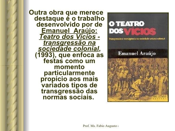 <ul><li>Outra obra que merece destaque é o trabalho desenvolvido por de  Emanuel Araújo:  Teatro dos Vícios - transgressã...