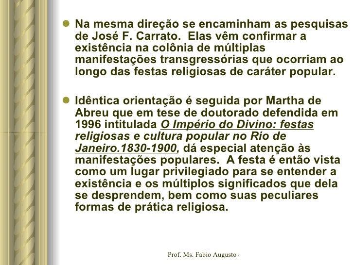 <ul><li>Na mesma direção se encaminham as pesquisas de  José F. Carrato.  Elas vêm confirmar a existência na colônia de m...