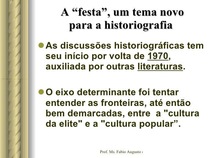 """A """"festa"""", um tema novo para a historiografia  <ul><li>As discussões historiográficas tem seu início por volta de  1970 , ..."""