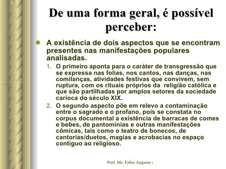 De uma forma geral, é possível perceber: <ul><li>A existência de dois aspectos que se encontram presentes nas manifestaçõe...