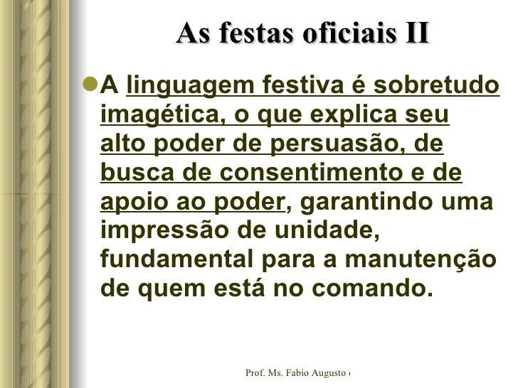<ul><li>A  linguagem festiva é sobretudo imagética, o que explica seu alto poder de persuasão, de busca de consentimento e...