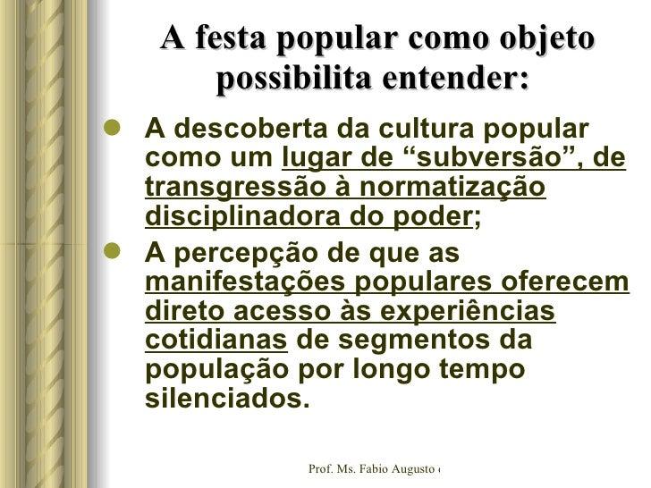"""A festa popular como objeto possibilita entender:  <ul><li>A descoberta da cultura popular como um  lugar de """"subversão"""", ..."""
