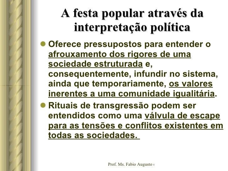 A festa popular através da interpretação política <ul><li>Oferece pressupostos para entender o  afrouxamento dos rigores d...