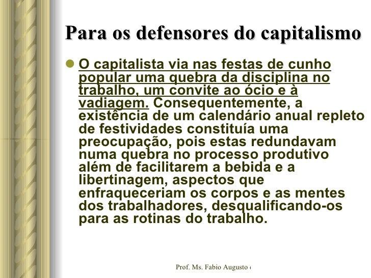Para os defensores do capitalismo <ul><li>O capitalista via nas festas de cunho popular uma quebra da disciplina no trabal...