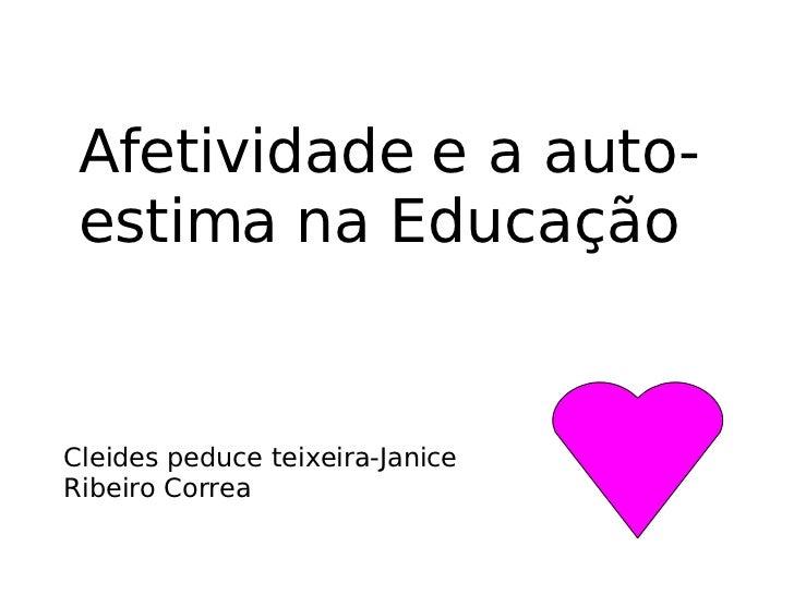 Afetividade e a auto-estima na Educação Cleides peduce teixeira-Janice Ribeiro Correa