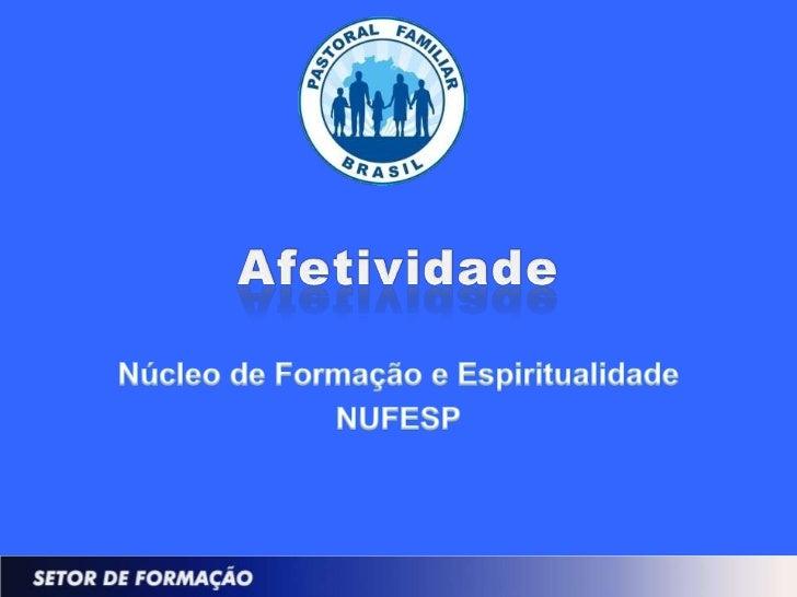 NUFESP – NÚCLEO DE FORMAÇÃO E ESPIRITUALIDADEAFETIVIDADE – O QUE É?                                                2
