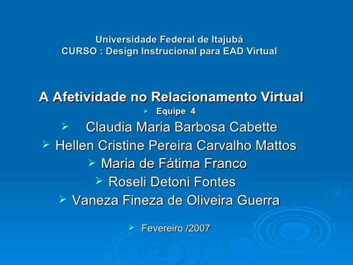 Universidade Federal de Itajubá CURSO : Design Instrucional para EAD Virtual <ul><li>A Afetividade no Relacionamento Virtu...