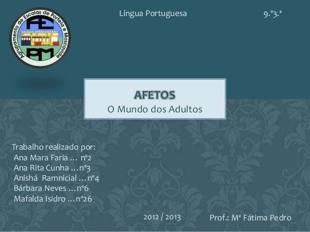 O Mundo dos AdultosAFETOSLíngua PortuguesaTrabalho realizado por:Ana Mara Faria … nº2Ana Rita Cunha …nº3Anishá Ramnicial …...