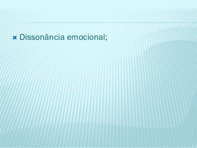  Dissonância emocional;