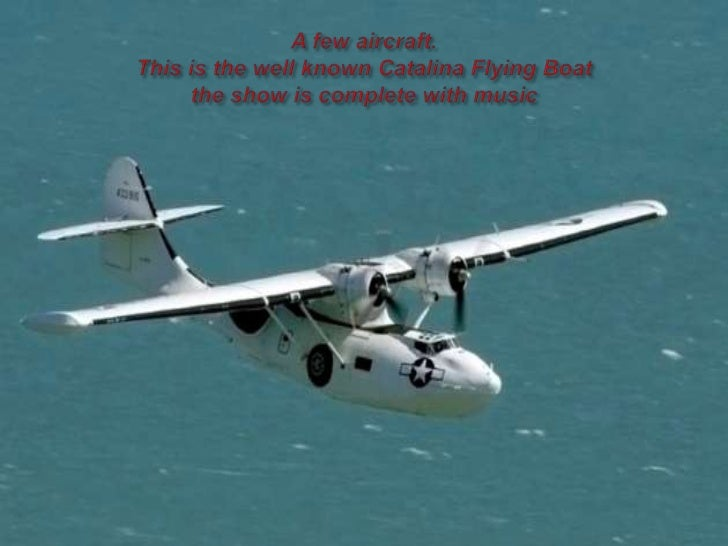 A few aircraft.This is the well known Catalina Flying Boatthe show is complete with music<br />