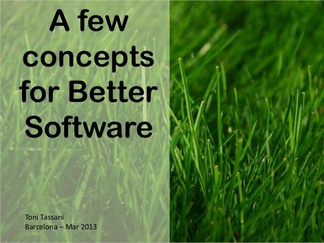 A fewconceptsfor BetterSoftwareToni TassaniBarcelona – Mar 2013