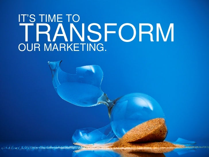 IT'S TIME TO OUR MARKETING. TRANSFORM
