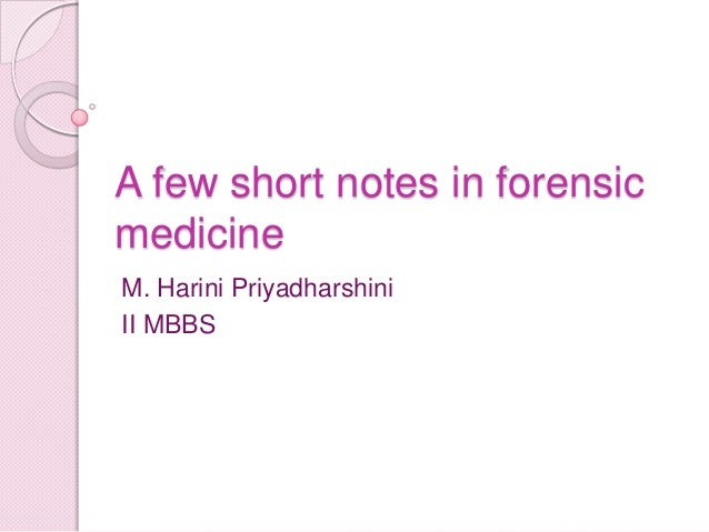 A few short notes in forensic medicine M. Harini Priyadharshini II MBBS