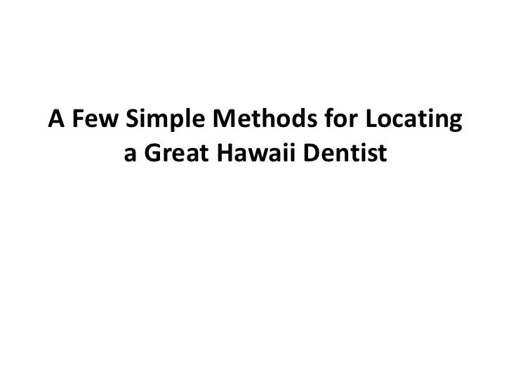A Few Simple Methods for Locating      a Great Hawaii Dentist