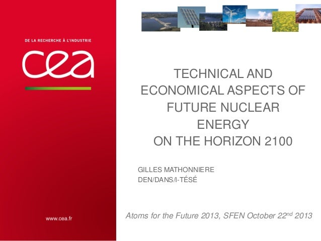 TECHNICAL AND ECONOMICAL ASPECTS OF FUTURE NUCLEAR ENERGY ON THE HORIZON 2100 GILLES MATHONNIERE DEN/DANS/I-TÉSÉ  Atoms fo...