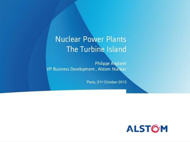 Nuclear Power Plants The Turbine Island Philippe Anglaret VP Business Development , Alstom Nuclear Paris, 21st October 201...
