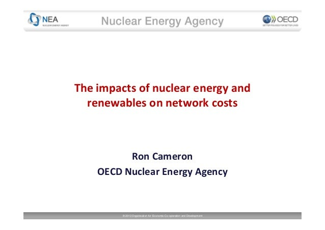 The impacts of nuclear energy and renewables on network costs  Ron Cameron OECD Nuclear Energy Agency  © 2013 Organisation...