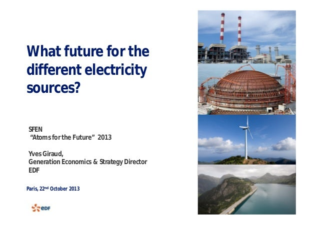 "What future for the different electricity sources? SFEN ""Atoms for the Future"" 2013 Yves Giraud, Generation Economics & St..."