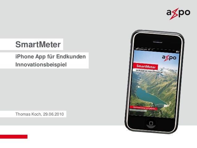 Axpo Informatik AG Thomas Koch, 29.06.2010 SmartMeter iPhone App für Endkunden Innovationsbeispiel