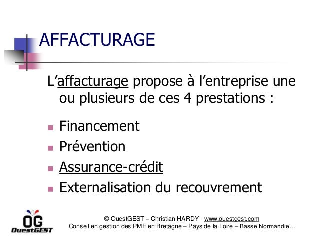 AFFACTURAGEL'affacturage propose à l'entreprise une  ou plusieurs de ces 4 prestations :   Financement   Prévention   A...
