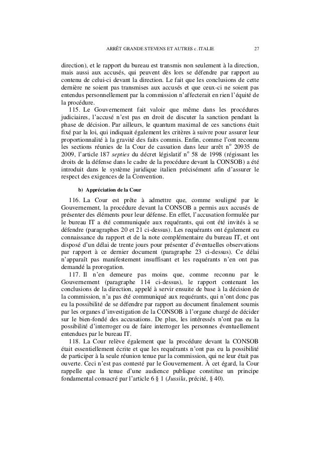 28 ARRÊT GRANDE STEVENS ET AUTRES c. ITALIE 119. Pourtant, il est vrai que l'obligation de tenir une audience publique n'e...