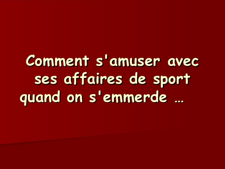 Comment s'amuser avec ses affaires de sport quand on s'emmerde …